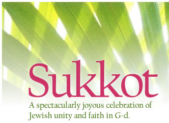 Sukkot: A spectacularly joyous celebration of Jewish unity and faith in G-d.